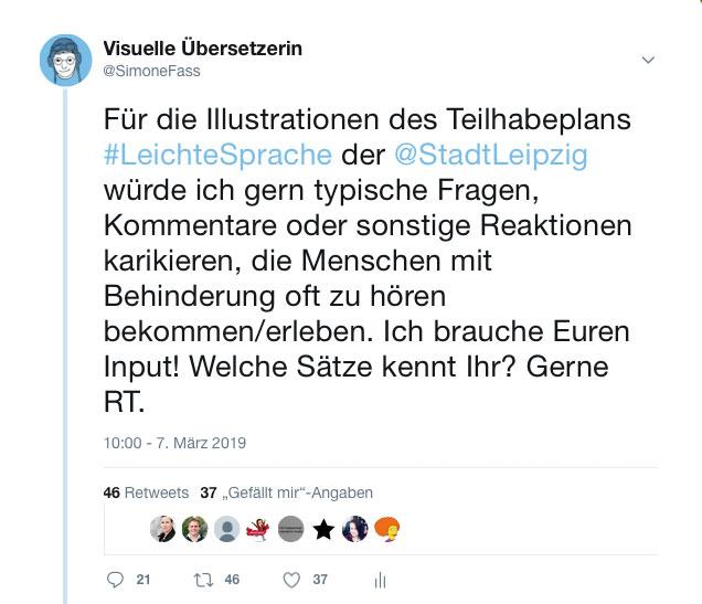 """Screenshot eines meiner Tweets: """"Für die Illustrationen des teilhabeplans #LeichteSprache der Stadt Leipzig würde ich gern typische Fragen, Kommentare oder sonstige Reaktionen karikieren, die Menschen mit Behinderung oft zu hören bekommen/erleben. Ich brauche Euren Input! Welche Sätze kennt Ihr? Gerne Retweet. """""""